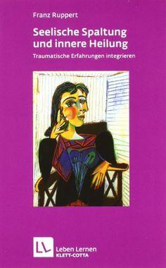 Seelische Spaltung und innere Heilung: Traumatische Erfahrungen integrieren von Franz Ruppert http://www.amazon.de/dp/3608890513/ref=cm_sw_r_pi_dp_JZq5ub0TAGC8Z