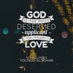 'God is the most deserved applicant of your love.' - His Holiness Younus AlGohar