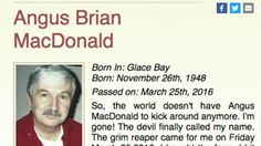 Canadian man writes his own hilarious obituary http://ift.tt/1UwipTf  Normally obituaries paint a solemn take on a persons life with little flair or humor. Not Angus Brian MacDonalds.  After a fruitful life the Canadian man passed away Friday but instead of allowing a talented obituary writer to craft his memoriam MacDonald wrote his own candid eulogy.  SEE ALSO: Child illustrates exactly what happens when the poop hits the fan  So the world doesnt have Angus MacDonald to kick around…