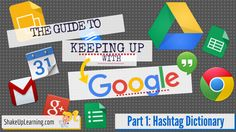 The Guide to Keeping Up with Google - Part 1: The #Google Hashtag Dictionary http://www.shakeuplearning.com/blog/the-guide-to-keeping-up-with-google-part-1-the-google-hashtag-dictionary?utm_content=buffereb89c&utm_medium=social&utm_source=pinterest.com&utm_campaign=buffer #gafe #googleedu