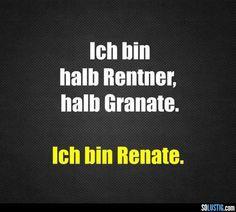 Ich bin halb Rentner, halb Granate - Ich bin Renate | soLUSTIG.com - Täglich neue lustige Bilder!