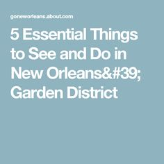 5 Essential Things to See and Do in New Orleans' Garden District