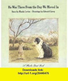 HE WAS THERE FROM THE DAY WE MOVED IN (9780825201028) Rhoda Levine, Edward Gorey , ISBN-10: 0825201020  , ISBN-13: 978-0825201028 , ASIN: B000GUUB0S , tutorials , pdf , ebook , torrent , downloads , rapidshare , filesonic , hotfile , megaupload , fileserve