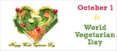Vegetarians and vegans of the world, unite! Today (October 1) is World Vegetarian Day.