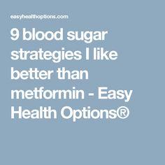 9 blood sugar strategies I like better than metformin - Easy Health Options®