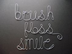 Brush Floss Smile Wire Word Sculptures by TheTinkaTree on Etsy, $12.50 Follow Phan Dental Today! https://www.facebook.com/phandentalyeg https://twitter.com/PhanDental