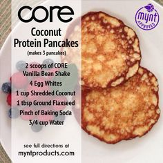 Coconut Protein Pancakes – Start your day with these delicious and healthy CORE Coconut Protein Pancakes! Ingredients: 2 scoops of CORE Vanilla Bean Shake 4 Egg Whites (see our tip on how to separate) 1 cup Shredded Coconut 1 tbsp Ground Flaxseed Pinch of Baking Soda 3/4 cup of Room Temperature Water Instructions: Mix all ingredients together in mixing bowl. Heat a lightly oiled griddle or frying pan over medium-high heat. Pour or scoop the batter onto the griddle. Brown on both sides and...