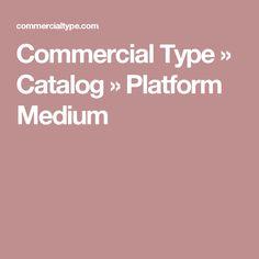 Commercial Type » Catalog » Platform Medium