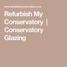 Refurbish My Conservatory | Conservatory Glazing