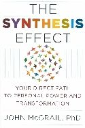 "In The Synthesis Effect, Dr. John McGrail shows how people who are suffering from stress, depression, anxiety or other forms of unhappiness can heal themselves by understanding and marshalling their inner resources in a process called ""Synthesis."""