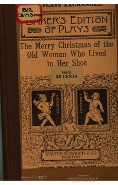 """The merry Christmas of the Old Woman who lived in a shoe, by the author of """"Better than gold"""" [etc.]."""