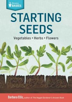 Starting seeds : how to grow healthy, productive vegetables, herbs, and flowers from seed by Barbara W. Ellis. Now, gardeners of any experience level can get a jump on the growing season with this concise, straightforward guide.