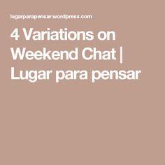 4 Variations on Weekend Chat | Lugar para pensar