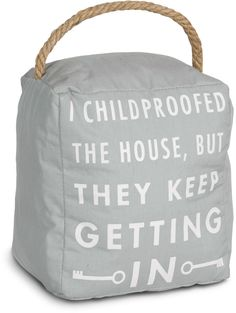Open Door Decor - I Childproofed the House, but they Keep Getting In Gray Decorative Door Stopper Shelf Decor