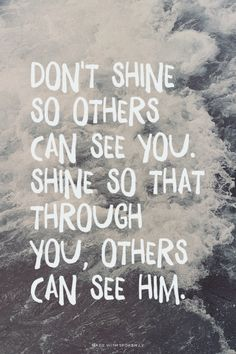 Don't shine so others can see you. Shine so that through...  #powerful #quotes #inspirational #words