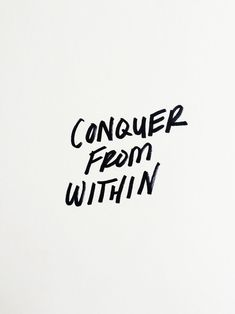 Conquer from within... inspirational quote