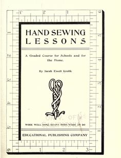 a graded course for schools and for the home 1901 (free online book) Sewing School, Sewing Class, Sewing Tools, Sewing Basics, Sewing For Beginners, Sewing Hacks, Sewing Tutorials, Sewing Box, Techniques Couture