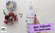 Como fazer Água Perfumada para Roupas Lençóis e Tecidos em geral