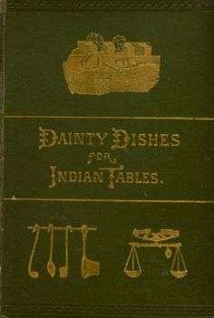 Dainty Dishes For Indian Tables - (1893) - (archive)