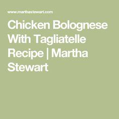 Chicken Bolognese With Tagliatelle Recipe   Martha Stewart