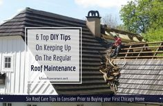 Home Improvement Tips On How To Keep Up On Regular Roof Maintenance. Six Roof Care Tips to Consider Prior to Buying your First Chicago Home ....