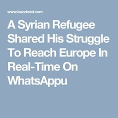 A Syrian Refugee Shared His Struggle To Reach Europe In Real-Time On WhatsAppu