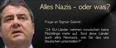 #NAZIKEULE Frage an Sigmar Gabriel: 24 EU-Länder nehmen inzwischen keine Flüchtlinge mehr auf. Sind diese Länder auch alles Neonazis, wie Sie das uns Deutschen unterstellen?