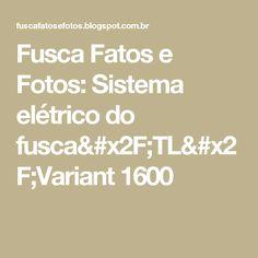 Fusca Fatos e Fotos: Sistema elétrico do fusca/TL/Variant 1600