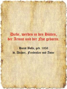 Diebe, werden in den Hütten, der Armut und der Not geboren. - Zitat Horst Bulla