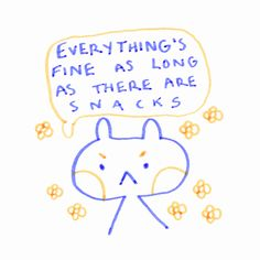 Everything's fine as long as there are snacks. Cute Art, Art Inspo, Illustration, Doodles, Just For You, Mood, Feelings, My Love, Drawings