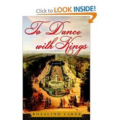 To Dance with Kings--historical fiction set in the court of Versailles, from King Louis XIV to Louis XVI