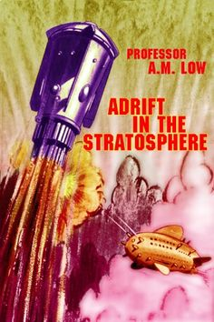Adrift in the Stratosphere Authors: Professor A. M. Low Year: 2013-06-00 Publisher: Baen Pub. Series: The Ron Miller Science Fiction Classics Collection  Cover: Ron Miller