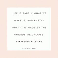 """Life is partly what we make it, and partly what is made by the friends we choose. Pretty Words, Beautiful Words, Beautiful Things, Great Quotes, Love Quotes, Inspirational Quotes, Tennessee Williams Quotes, Writers And Poets, Daily Thoughts"