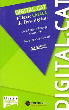 Digital.cat : el lèxic català de l'era digital / Joan Carles Villalonga, Xavier Breil ; pròleg de Vicent Partal. Barcelona : Barcanova, 2013. Sig. (038)681.3 Vil