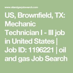 US, Brownfield, TX: Mechanic Technician I - III job in United States | Job ID: 1196221 | oil and gas Job Search