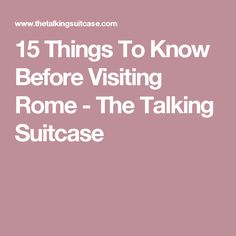 15 Things To Know Before Visiting Rome - The Talking Suitcase
