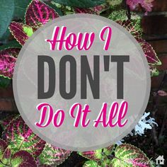 """How I DON'T Do It All 