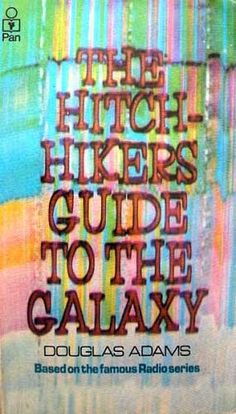 The hitch-hikers guide to the galaxy by Douglas Adams