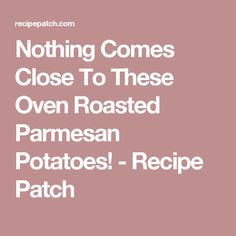 Nothing Comes Close To These Oven Roasted Parmesan Potatoes! - Recipe Patch