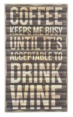 Coffee Keeps Me Busy Until It's Acceptable to Drink Wine ~ Sign sold at Occasions Gift Store