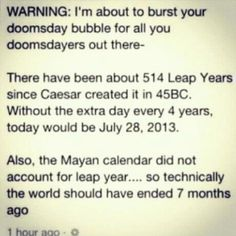 The Mayans didn't account for leap year