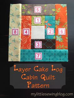 Layer Cake Log Cabin Quilt Pattern- My Little Sewing Blog || I don't think the link works but I get the idea