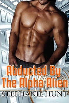 ALIEN: BBW: Abducted by The Alpha Alien (Alpha Male Time Travel Military Romance) (Paranormal Short Stories) - Kindle edition by Stephanie Hunt. Paranormal Romance Kindle eBooks @ Amazon.com.