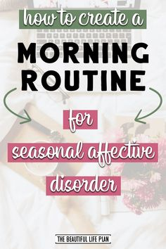 11 Morning Routine Ideas for Seasonal Affective Disorder - The Beautiful Life Plan If your symptoms of Seasonal Affective Disorder (sometimes called seasonal depression or referred to as 'winter blues') make it hard to get out of bed each m College Morning Routine, Morning Routine Checklist, Morning Routines, Morning Pages, Skin Care Routine For 20s, Life Plan, Getting Out Of Bed, Anxiety Relief, Me Time