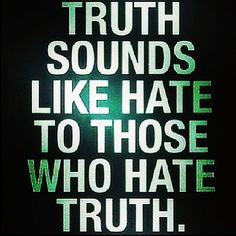Proverbs – Truth sounds like hate to those who hate truth . Words Quotes, Life Quotes, Funny Quotes, Sayings, Truth Hurts, It Hurts, Proverbs 9, Conservative Politics, True Feelings