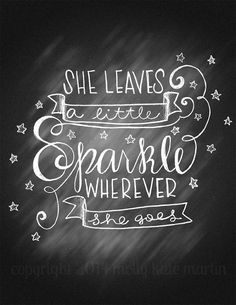 """She Leaves A Little Sparkle Wherever She Goes """