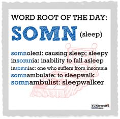 Word Roots: Feeling too sleepy to study any more vocabulary? Then make sure to remember this word root and you'll be good to go on test day
