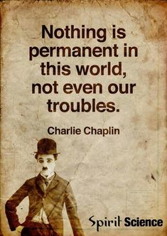 """""""Nothing is permanent in this world, not even our troubles.so true .healing a day at a time Wise Quotes, Quotable Quotes, Famous Quotes, Great Quotes, Words Quotes, Motivational Quotes, Inspirational Quotes, Sayings, Short Quotes"""