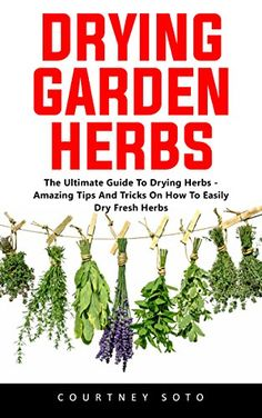 Drying Garden Herbs: The Ultimate Guide To Drying Herbs - Amazing Tips And Tricks On How To Easily Dry Fresh Herbs, http://www.amazon.com/gp/product/B073JHDJN8/ref=cm_sw_r_pi_eb_Lwrxzb9TQFKAN