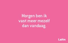 Lsltn - Morgen ben ik vast meer mezelf dan vandaag. Heart Quotes, Words Quotes, Sayings, Dutch Words, Outing Quotes, Dutch Quotes, Life Quotes To Live By, Quotes And Notes, Just Girl Things